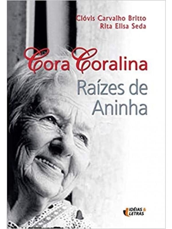 Cora Coralina - Raízes de Aninha