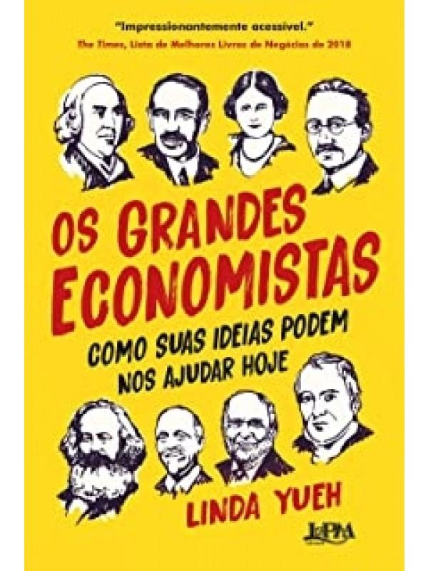 Os Grandes Economistas - Como suas Ideias podem nos Ajudar Hoje