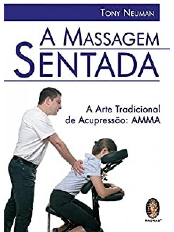 A Massagem Sentada - A Arte tradicional de Acupressão: AMMA