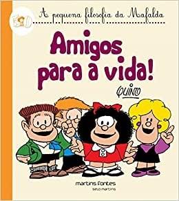 A Pequena Filosofia da Mafalda - Amigos Para a Vida!
