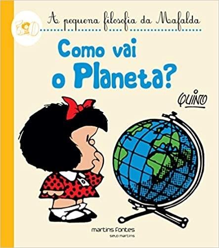 A Pequena Filosofia da Mafalda - Como vai o Planeta?